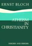 Atheism in Christianity: the Religion of the Exodus and the Kingdom by Ernst Bloch, Herder & Herder, New York 1972